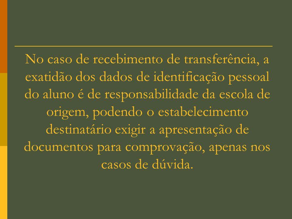 No caso de recebimento de transferência, a exatidão dos dados de identificação pessoal do aluno é de responsabilidade da escola de origem, podendo o e