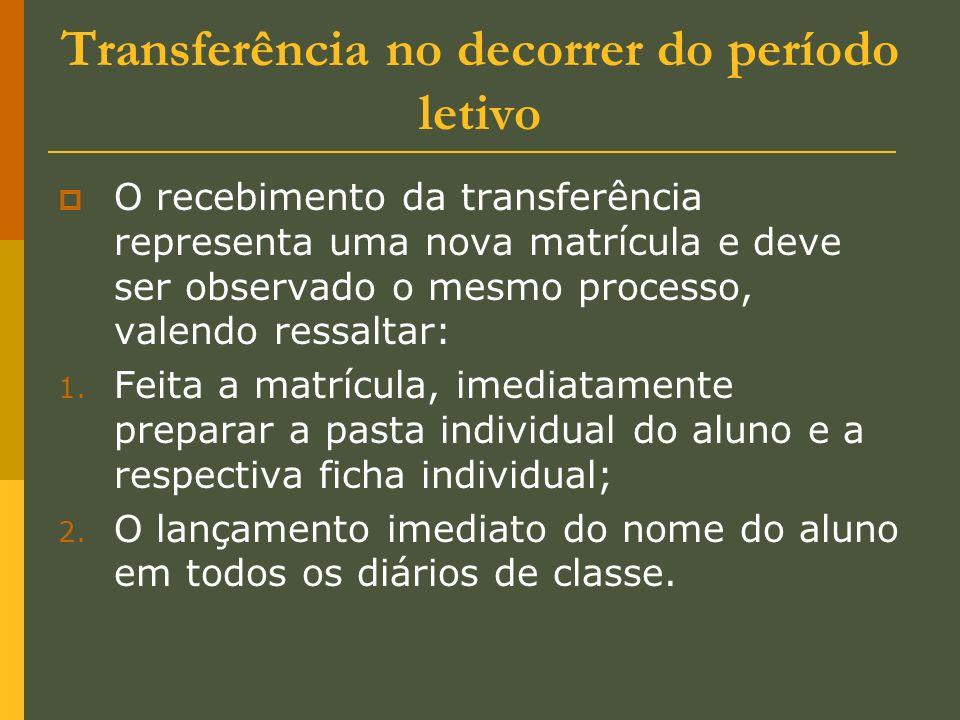 Transferência no decorrer do período letivo O recebimento da transferência representa uma nova matrícula e deve ser observado o mesmo processo, valend