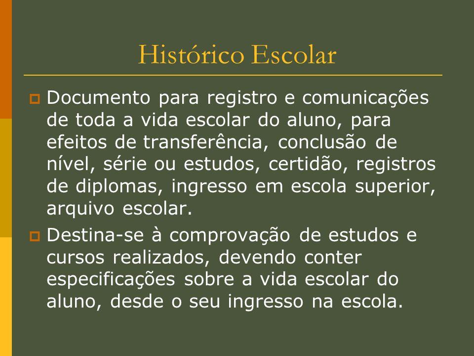 Histórico Escolar Documento para registro e comunicações de toda a vida escolar do aluno, para efeitos de transferência, conclusão de nível, série ou