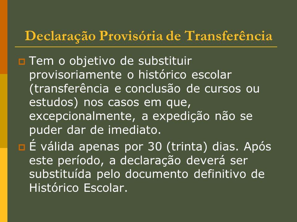 Declaração Provisória de Transferência Tem o objetivo de substituir provisoriamente o histórico escolar (transferência e conclusão de cursos ou estudo
