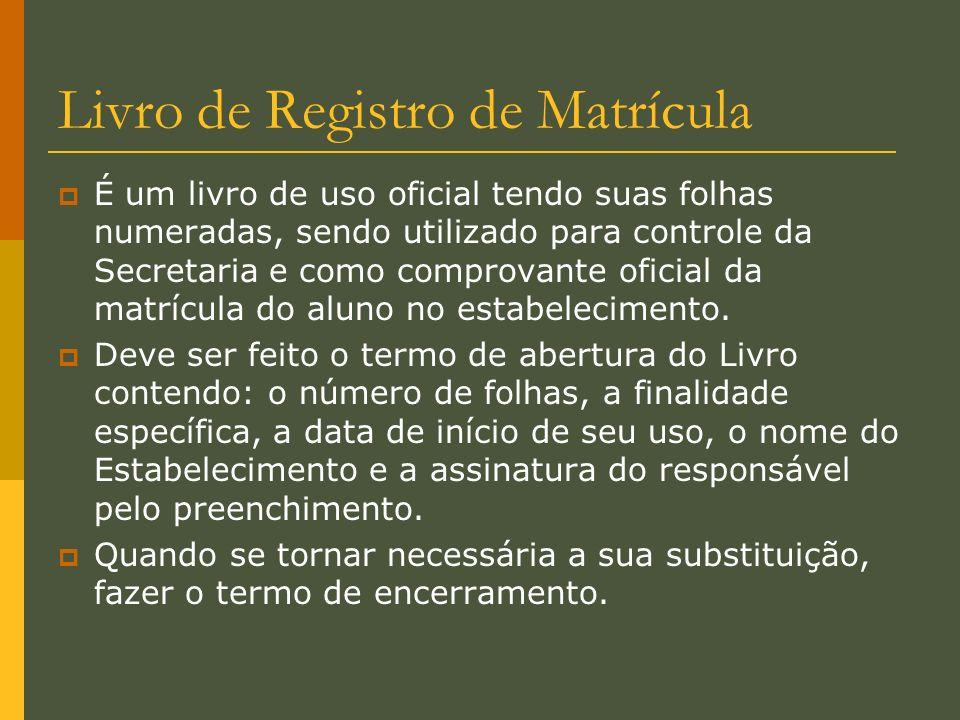Livro de Registro de Matrícula É um livro de uso oficial tendo suas folhas numeradas, sendo utilizado para controle da Secretaria e como comprovante o