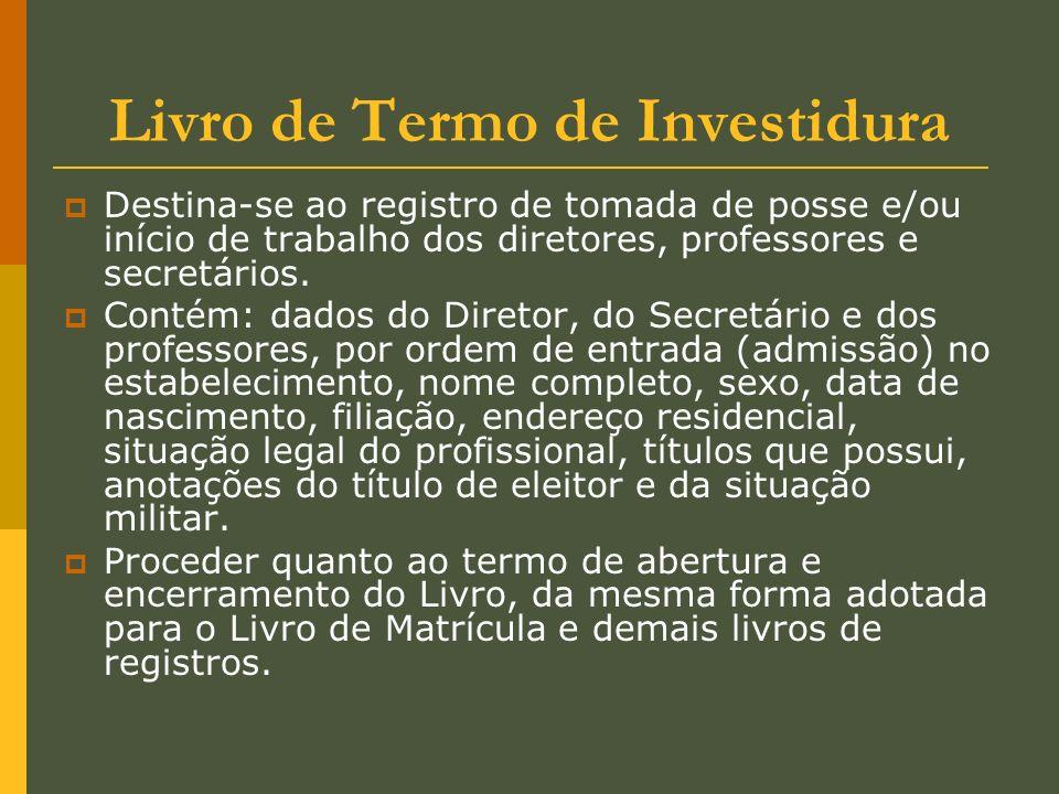 Livro de Termo de Investidura Destina-se ao registro de tomada de posse e/ou início de trabalho dos diretores, professores e secretários. Contém: dado
