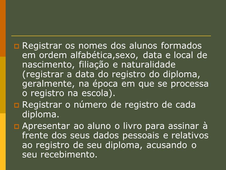 Registrar os nomes dos alunos formados em ordem alfabética,sexo, data e local de nascimento, filiação e naturalidade (registrar a data do registro do