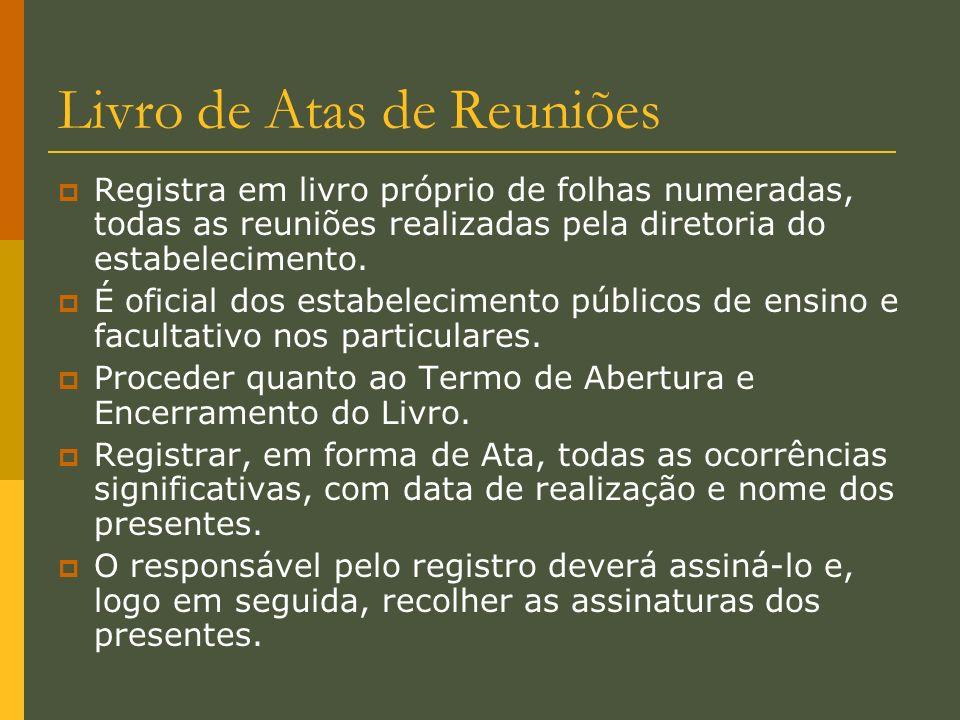 Livro de Atas de Reuniões Registra em livro próprio de folhas numeradas, todas as reuniões realizadas pela diretoria do estabelecimento. É oficial dos