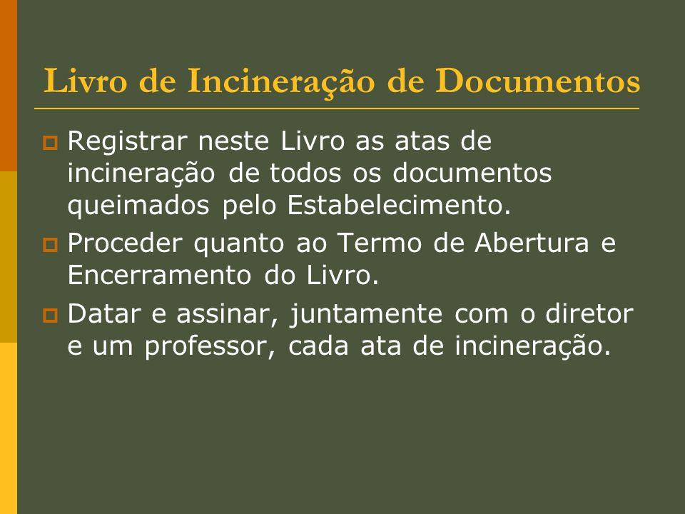 Livro de Incineração de Documentos Registrar neste Livro as atas de incineração de todos os documentos queimados pelo Estabelecimento. Proceder quanto