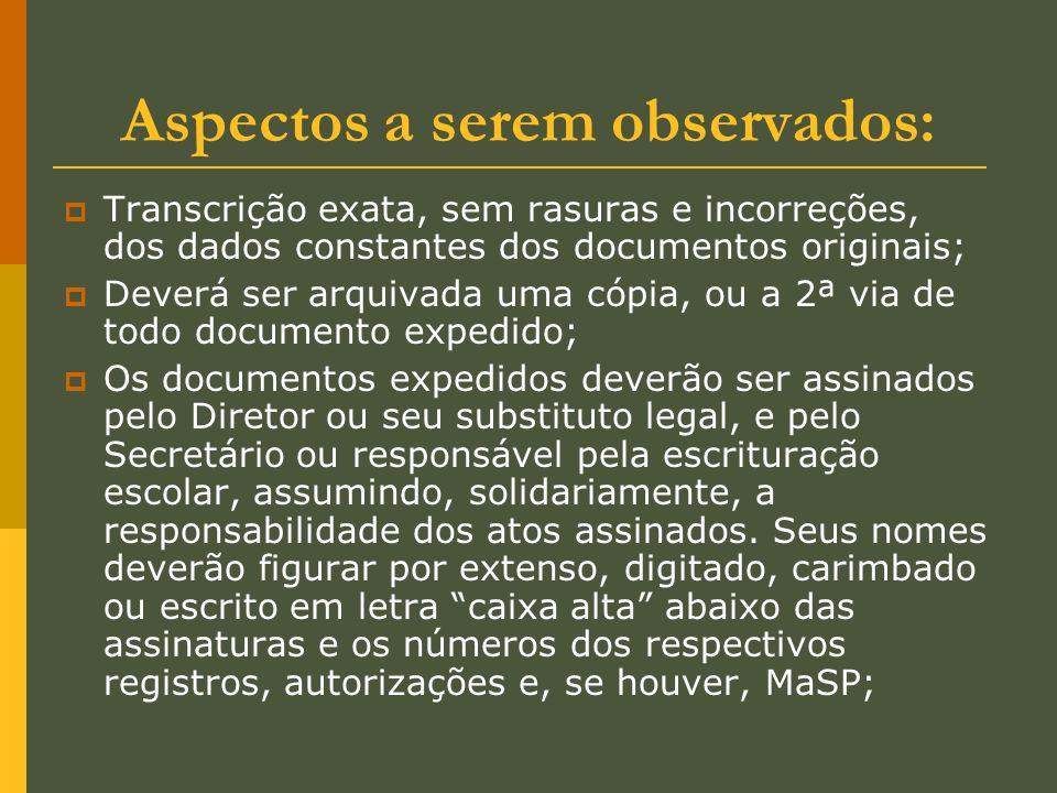 Aspectos a serem observados: Transcrição exata, sem rasuras e incorreções, dos dados constantes dos documentos originais; Deverá ser arquivada uma cóp