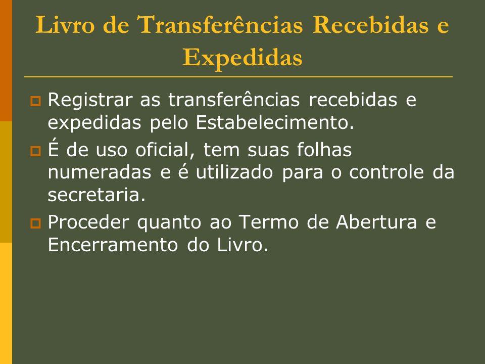 Livro de Transferências Recebidas e Expedidas Registrar as transferências recebidas e expedidas pelo Estabelecimento. É de uso oficial, tem suas folha