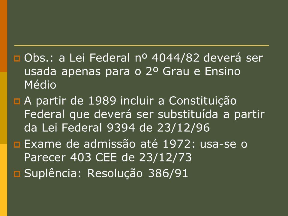 Obs.: a Lei Federal nº 4044/82 deverá ser usada apenas para o 2º Grau e Ensino Médio A partir de 1989 incluir a Constituição Federal que deverá ser su