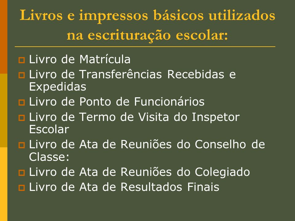 Livros e impressos básicos utilizados na escrituração escolar: Livro de Matrícula Livro de Transferências Recebidas e Expedidas Livro de Ponto de Func