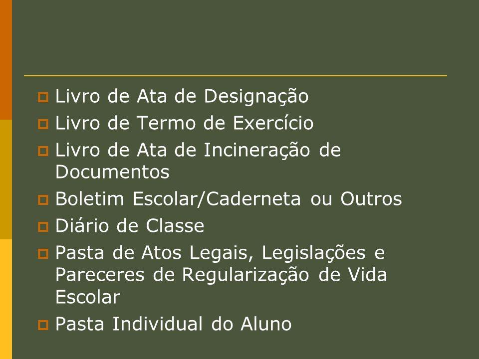 Livro de Ata de Designação Livro de Termo de Exercício Livro de Ata de Incineração de Documentos Boletim Escolar/Caderneta ou Outros Diário de Classe