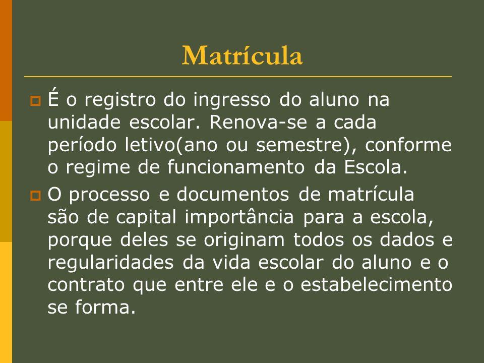 Matrícula É o registro do ingresso do aluno na unidade escolar. Renova-se a cada período letivo(ano ou semestre), conforme o regime de funcionamento d