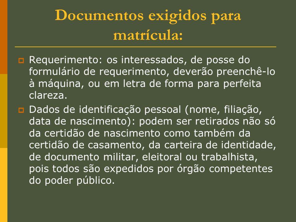 Documentos exigidos para matrícula: Requerimento: os interessados, de posse do formulário de requerimento, deverão preenchê-lo à máquina, ou em letra