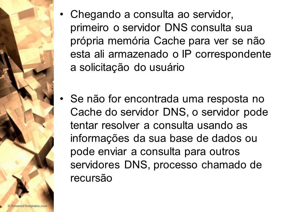 Chegando a consulta ao servidor, primeiro o servidor DNS consulta sua própria memória Cache para ver se não esta ali armazenado o IP correspondente a