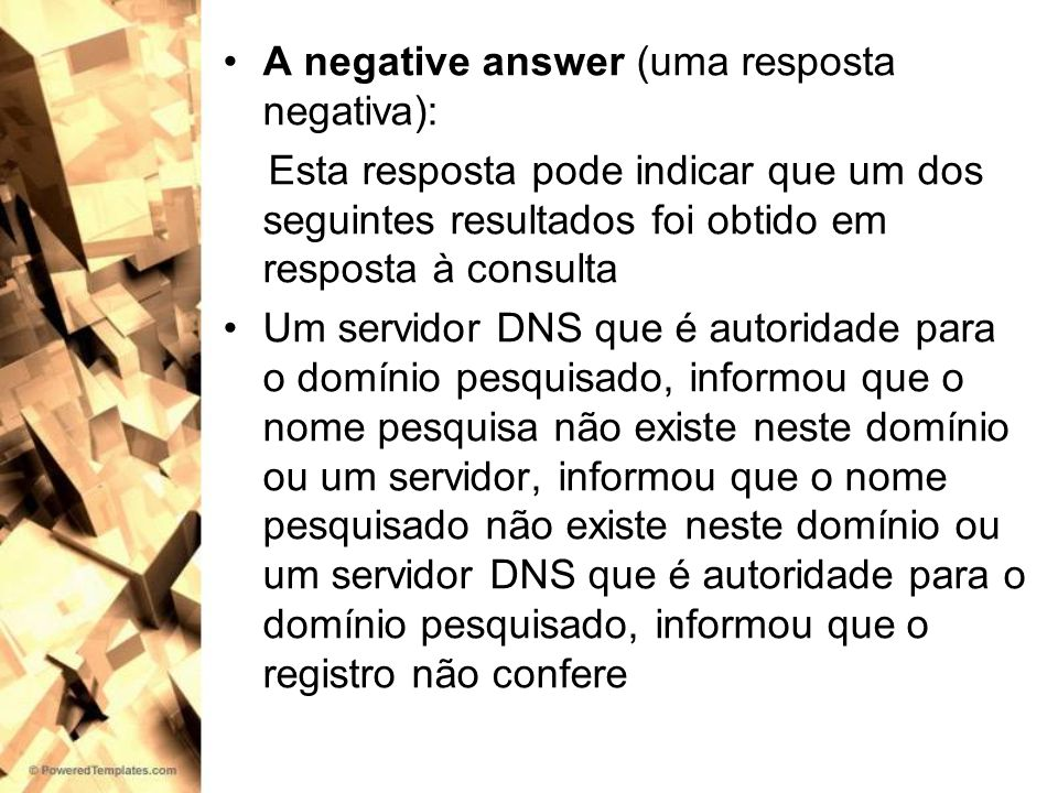 A negative answer (uma resposta negativa): Esta resposta pode indicar que um dos seguintes resultados foi obtido em resposta à consulta Um servidor DN