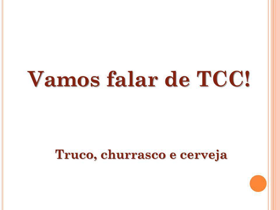 Vamos falar de TCC! Truco, churrasco e cerveja