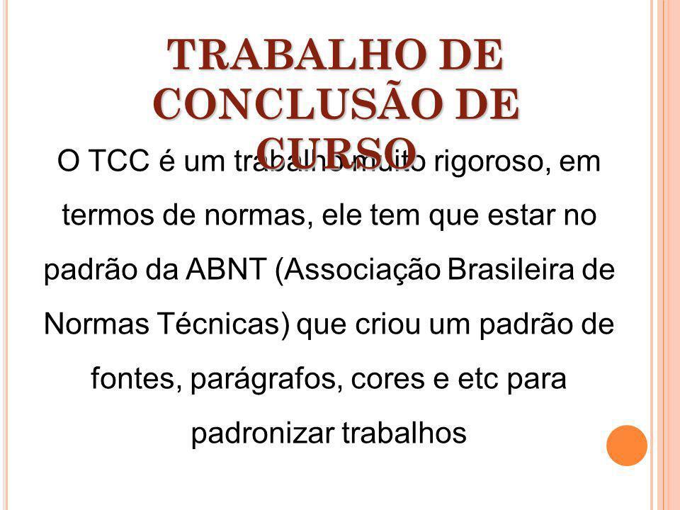 O TCC é um trabalho muito rigoroso, em termos de normas, ele tem que estar no padrão da ABNT (Associação Brasileira de Normas Técnicas) que criou um p