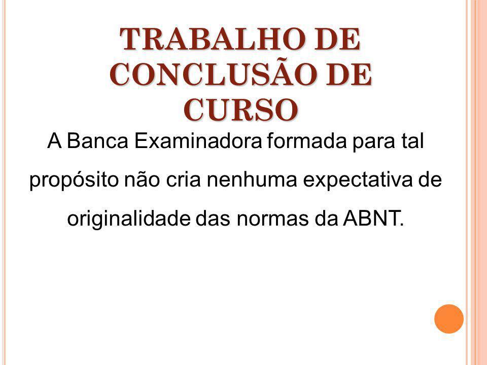 A Banca Examinadora formada para tal propósito não cria nenhuma expectativa de originalidade das normas da ABNT. TRABALHO DE CONCLUSÃO DE CURSO