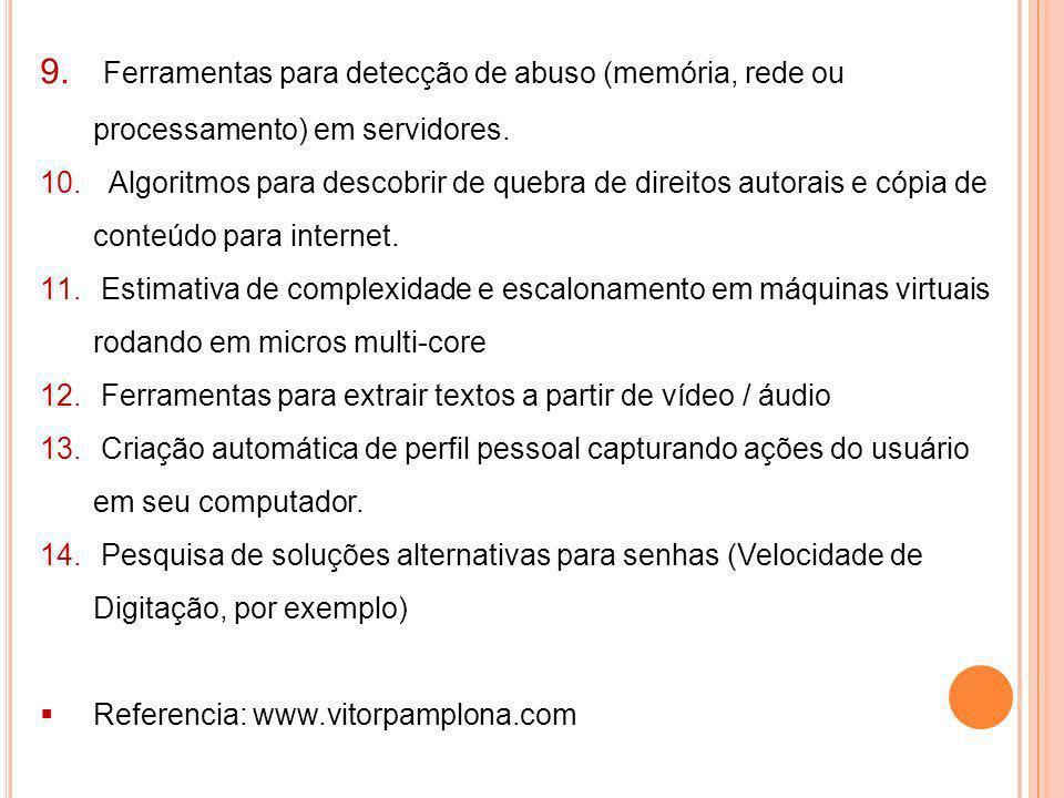 9. Ferramentas para detecção de abuso (memória, rede ou processamento) em servidores. 10. Algoritmos para descobrir de quebra de direitos autorais e c