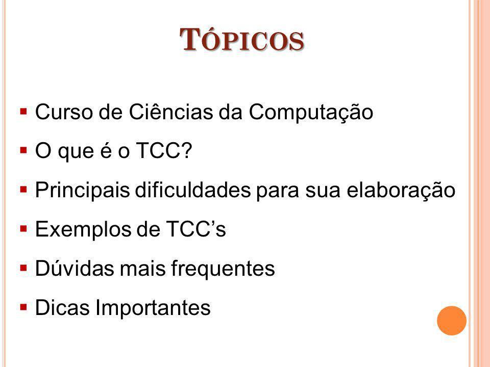 Curso de Ciências da Computação O que é o TCC? Principais dificuldades para sua elaboração Exemplos de TCCs Dúvidas mais frequentes Dicas Importantes