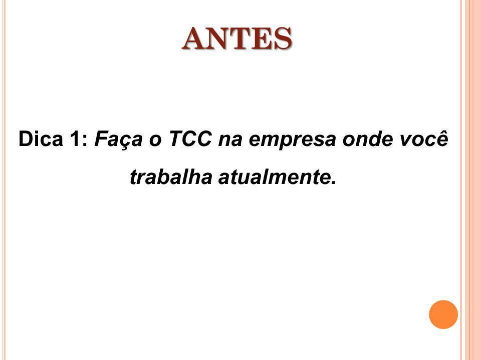 Dica 1: Faça o TCC na empresa onde você trabalha atualmente. ANTES