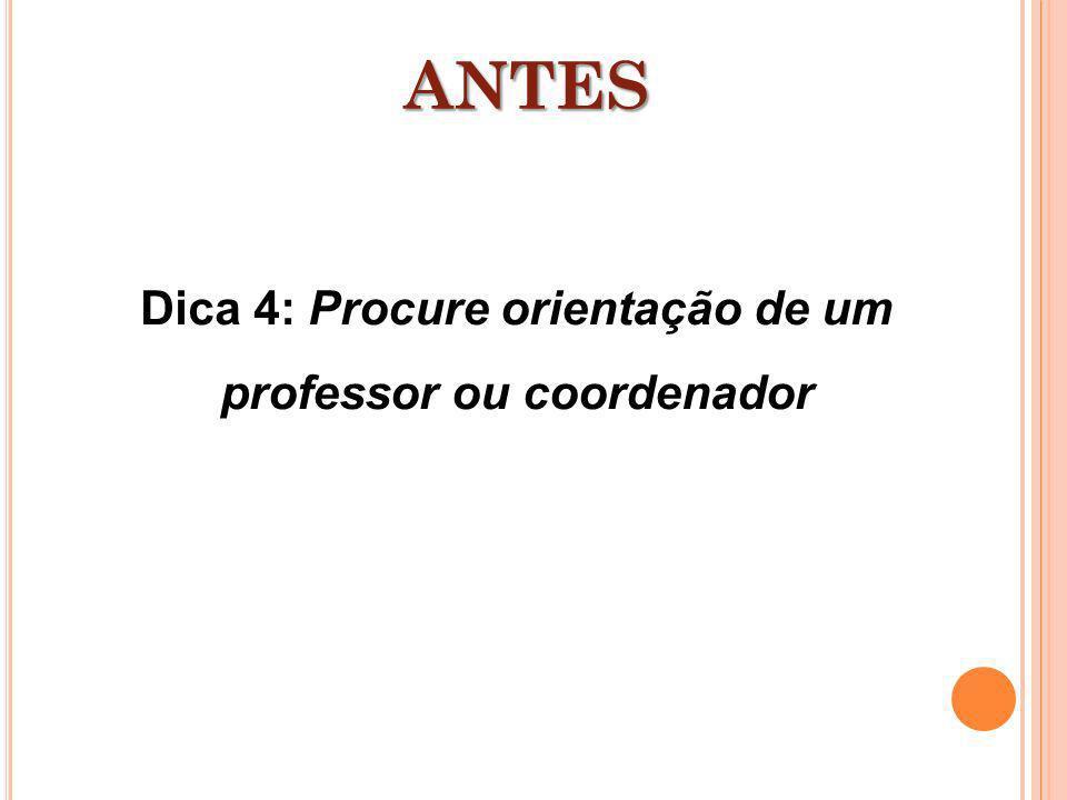 Dica 4: Procure orientação de um professor ou coordenador ANTES