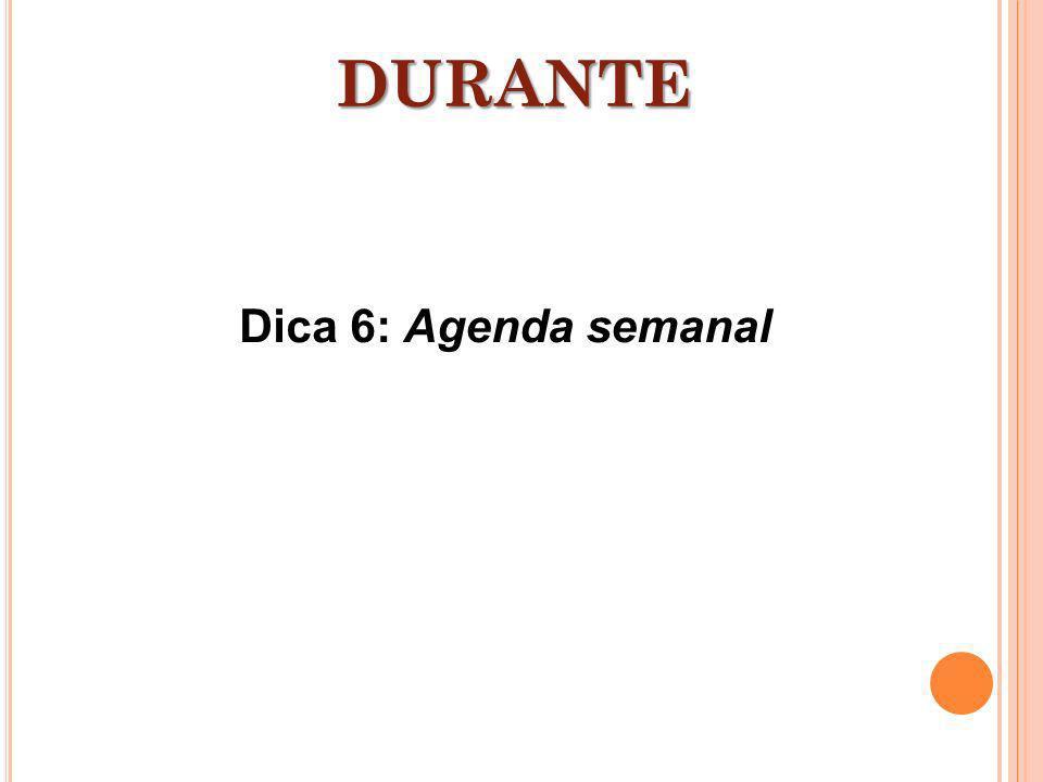 Dica 6: Agenda semanal DURANTE