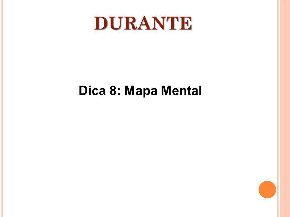 Dica 8: Mapa Mental DURANTE