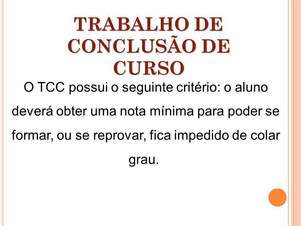 O TCC possui o seguinte critério: o aluno deverá obter uma nota mínima para poder se formar, ou se reprovar, fica impedido de colar grau. TRABALHO DE