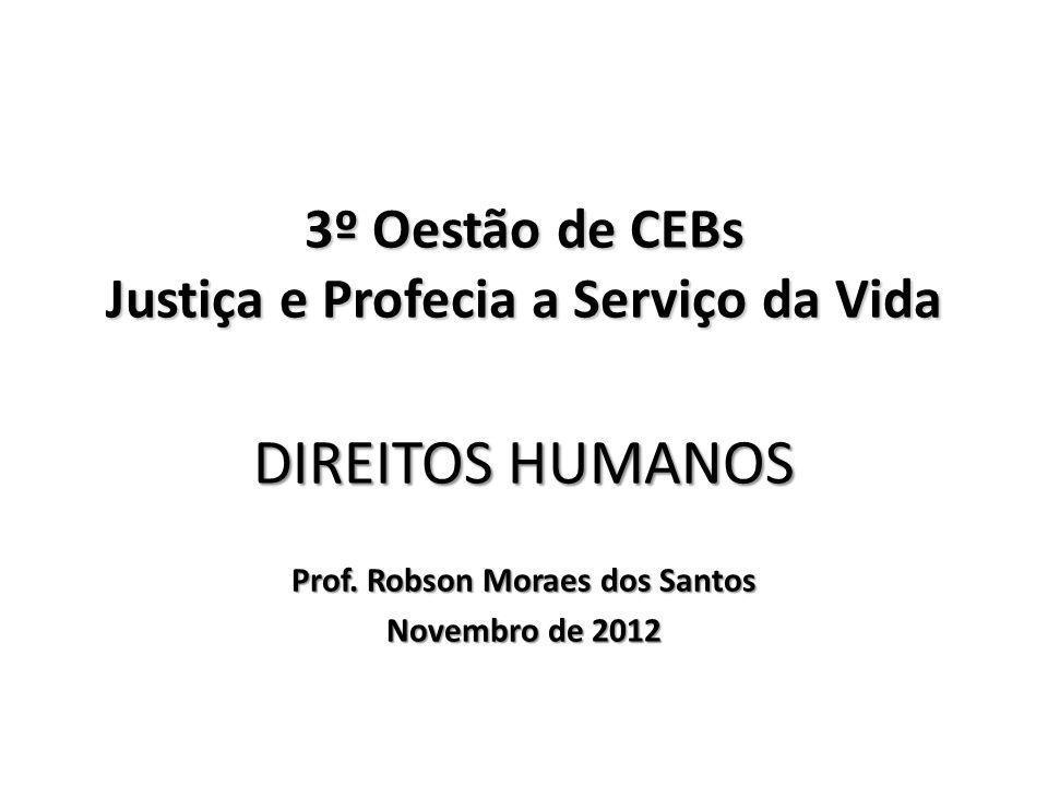 3º Oestão de CEBs Justiça e Profecia a Serviço da Vida DIREITOS HUMANOS Prof. Robson Moraes dos Santos Novembro de 2012