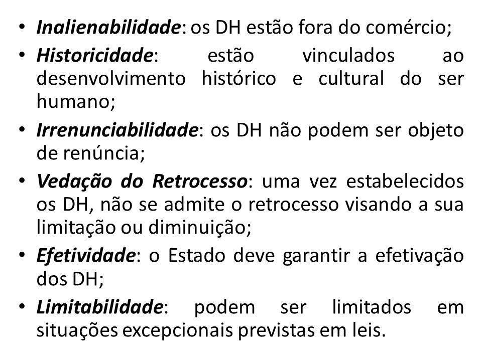 Inalienabilidade: os DH estão fora do comércio; Historicidade: estão vinculados ao desenvolvimento histórico e cultural do ser humano; Irrenunciabilid