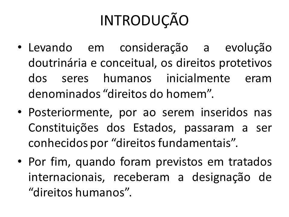 INTRODUÇÃO Levando em consideração a evolução doutrinária e conceitual, os direitos protetivos dos seres humanos inicialmente eram denominados direito