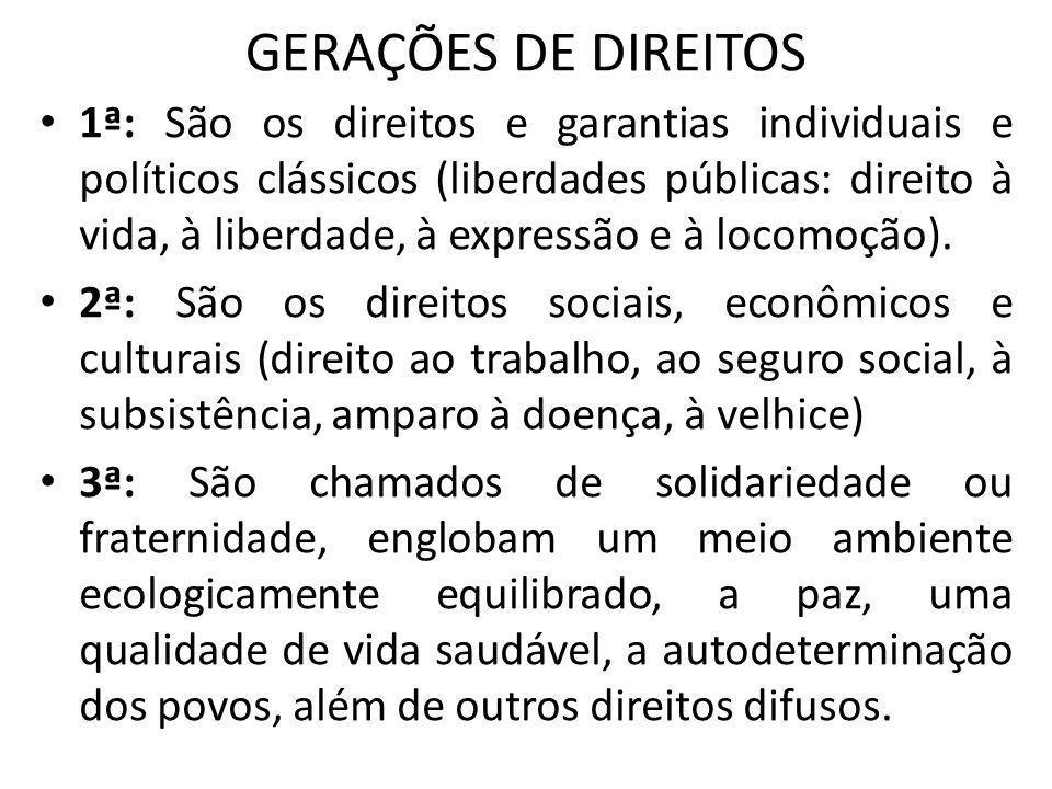 GERAÇÕES DE DIREITOS 1ª: São os direitos e garantias individuais e políticos clássicos (liberdades públicas: direito à vida, à liberdade, à expressão
