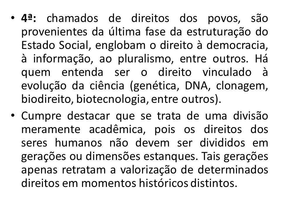 4ª: chamados de direitos dos povos, são provenientes da última fase da estruturação do Estado Social, englobam o direito à democracia, à informação, a