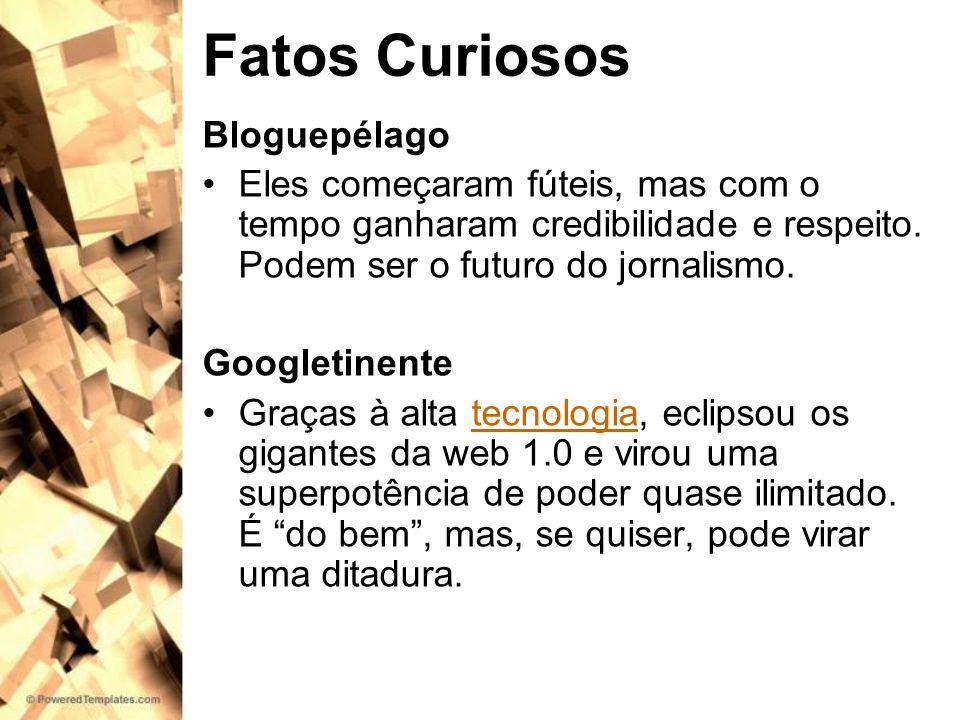 Fatos Curiosos Bloguepélago Eles começaram fúteis, mas com o tempo ganharam credibilidade e respeito. Podem ser o futuro do jornalismo. Googletinente