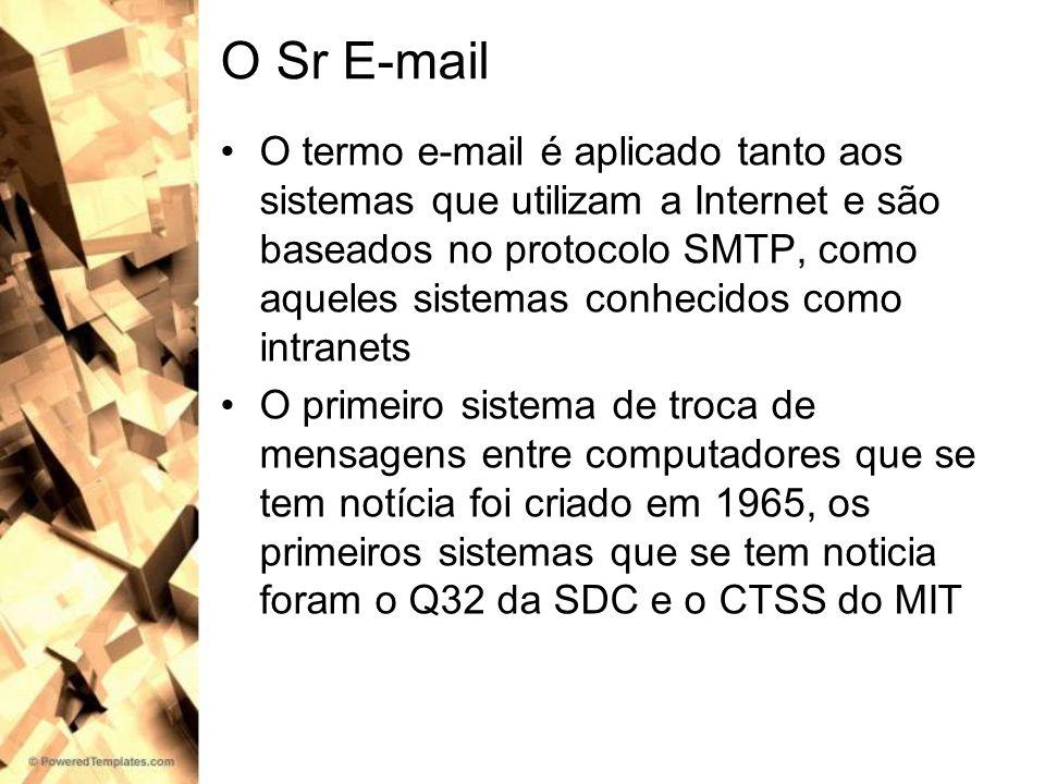 O Sr E-mail O termo e-mail é aplicado tanto aos sistemas que utilizam a Internet e são baseados no protocolo SMTP, como aqueles sistemas conhecidos co