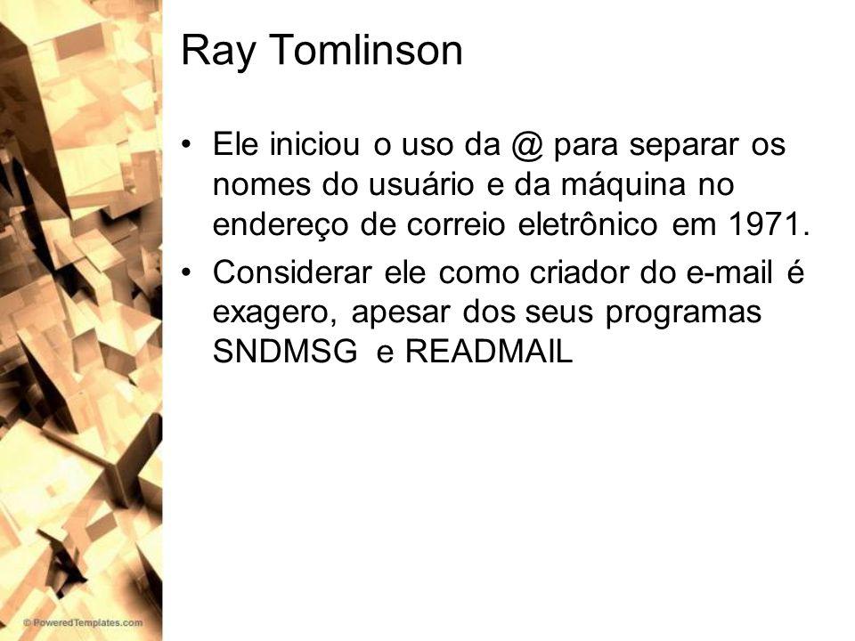 Ray Tomlinson Ele iniciou o uso da @ para separar os nomes do usuário e da máquina no endereço de correio eletrônico em 1971. Considerar ele como cria