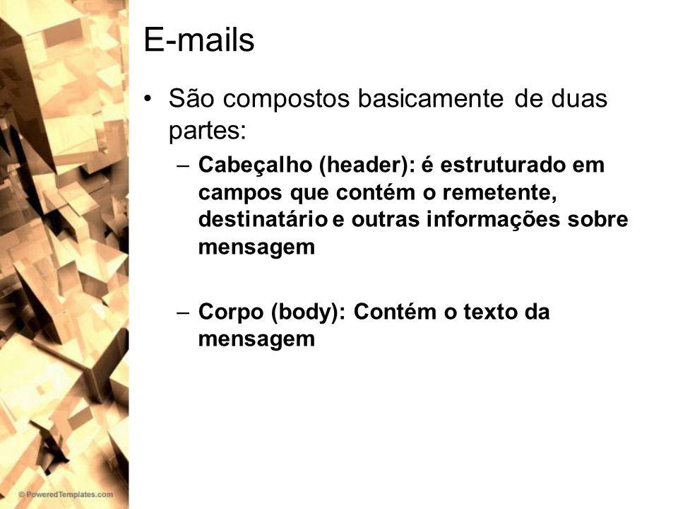 E-mails São compostos basicamente de duas partes: –Cabeçalho (header): é estruturado em campos que contém o remetente, destinatário e outras informaçõ