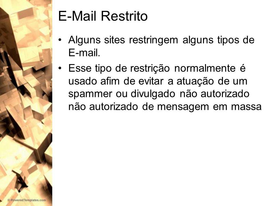 E-Mail Restrito Alguns sites restringem alguns tipos de E-mail. Esse tipo de restrição normalmente é usado afim de evitar a atuação de um spammer ou d