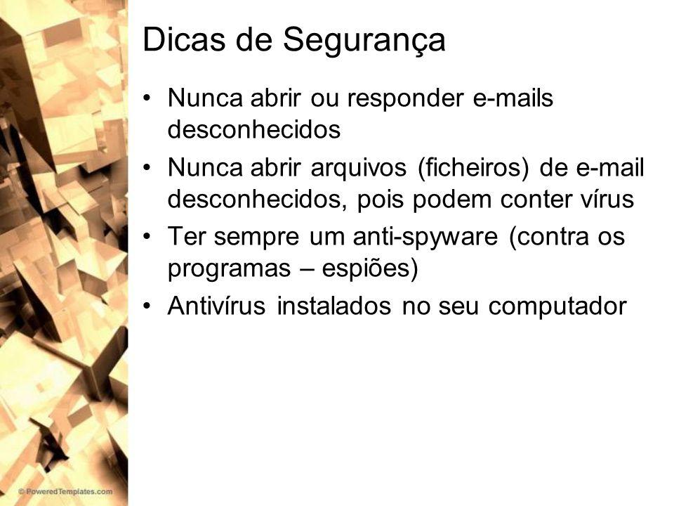 Dicas de Segurança Nunca abrir ou responder e-mails desconhecidos Nunca abrir arquivos (ficheiros) de e-mail desconhecidos, pois podem conter vírus Te