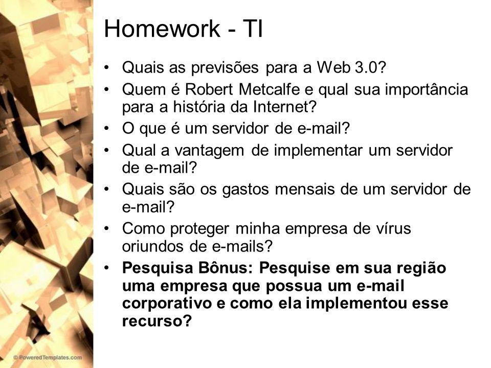 Homework - TI Quais as previsões para a Web 3.0? Quem é Robert Metcalfe e qual sua importância para a história da Internet? O que é um servidor de e-m