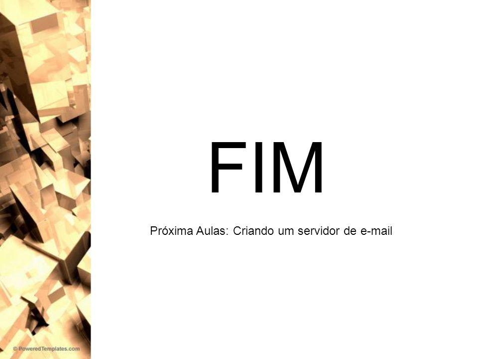 FIM Próxima Aulas: Criando um servidor de e-mail