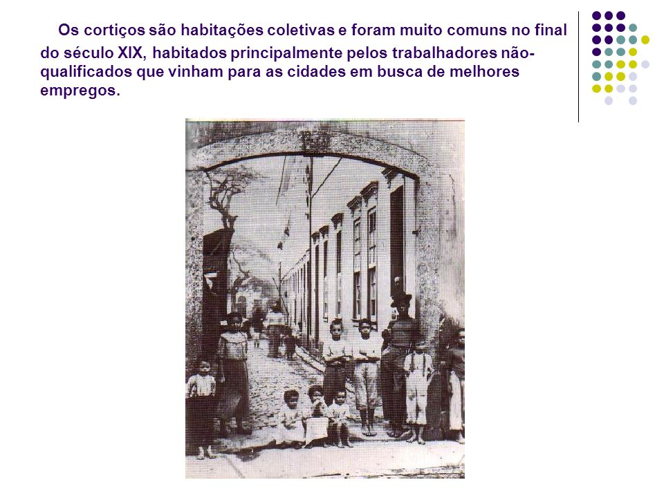 Os cortiços são habitações coletivas e foram muito comuns no final do século XIX, habitados principalmente pelos trabalhadores não- qualificados que v