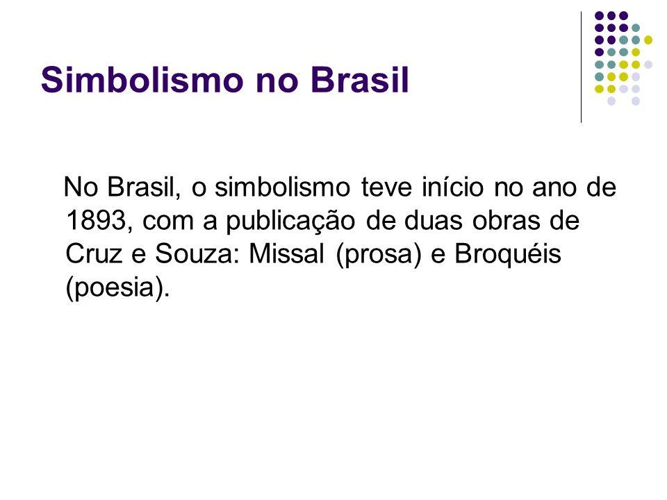 Simbolismo no Brasil No Brasil, o simbolismo teve início no ano de 1893, com a publicação de duas obras de Cruz e Souza: Missal (prosa) e Broquéis (po