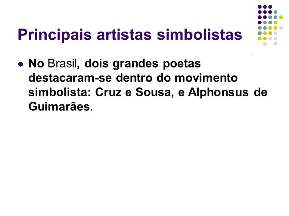Principais artistas simbolistas No Brasil, dois grandes poetas destacaram-se dentro do movimento simbolista: Cruz e Sousa, e Alphonsus de Guimarães.