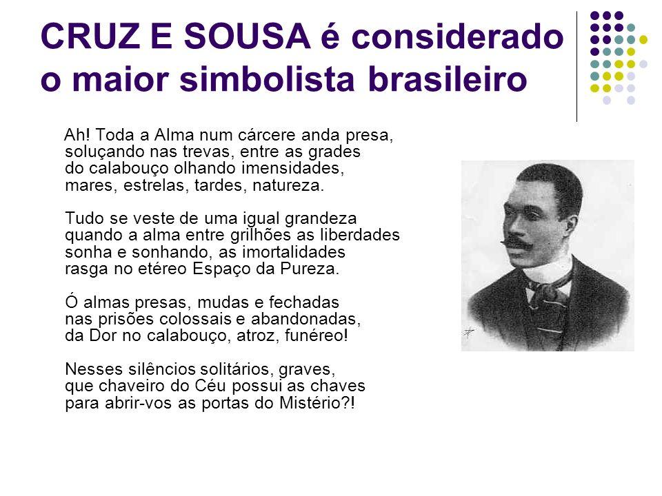 CRUZ E SOUSA é considerado o maior simbolista brasileiro Ah! Toda a Alma num cárcere anda presa, soluçando nas trevas, entre as grades do calabouço ol