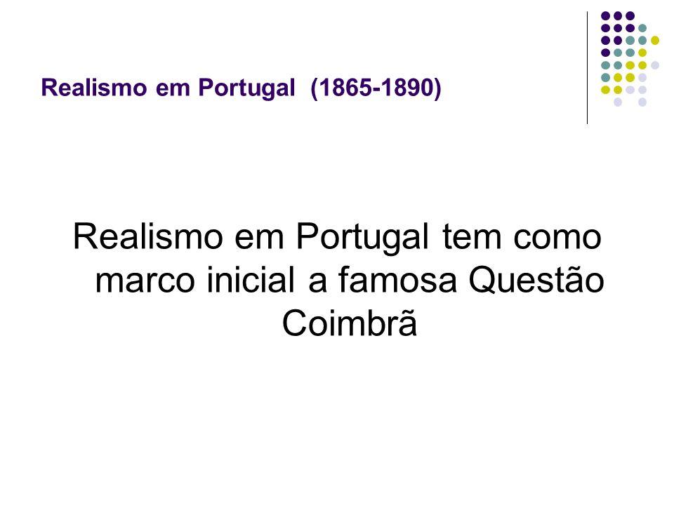 Realismo em Portugal (1865-1890) Realismo em Portugal tem como marco inicial a famosa Questão Coimbrã