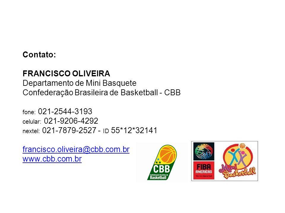 Contato: FRANCISCO OLIVEIRA Departamento de Mini Basquete Confederação Brasileira de Basketball - CBB fone: 021-2544-3193 celular: 021-9206-4292 nexte