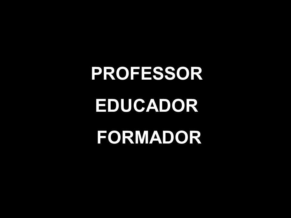 PROFESSOR EDUCADOR FORMADOR