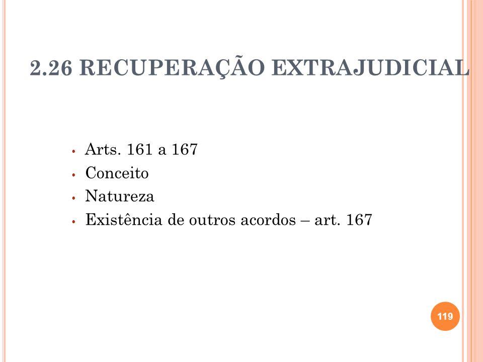 119 2.26 RECUPERAÇÃO EXTRAJUDICIAL Arts. 161 a 167 Conceito Natureza Existência de outros acordos – art. 167