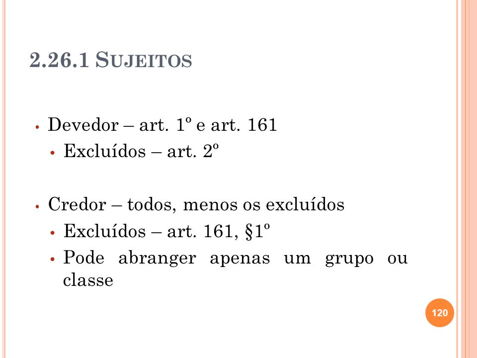 2.26.1 S UJEITOS Devedor – art.1º e art. 161 Excluídos – art.